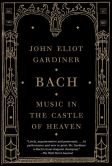 Book Cover Image. Title: Bach:  Music in the Castle of Heaven, Author: John Eliot Gardiner