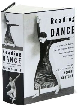 Reading Dance: A Gathering of Memoirs, Reportage, Criticism, Profiles, Interviews and Some Uncategorizable Extras