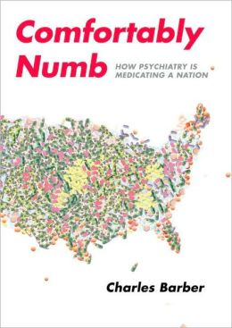 Comfortably Numb: How Psychiatry Is Medicating a Nation