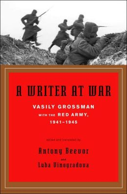 A Writer at War: Vasily Grossman with the Red Army, 1941-1945