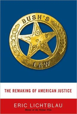 Bush's Law: The Remaking of American Justice after 9/11