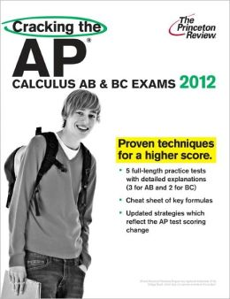 Cracking the AP Calculus AB & BC Exams, 2012 Edition