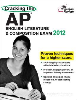 Cracking the AP English Literature & Composition Exam, 2012 Edition