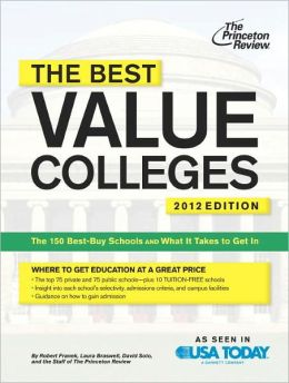 The Best Value Colleges, 2012 Edition: The 150 Best-Buy Schools and What It Takes to Get In