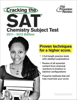 Cracking the SAT Chemistry Subject Test, 2011-2012 Edition