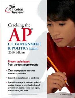 Cracking the AP U.S. Government & Politics Exam, 2010 Edition