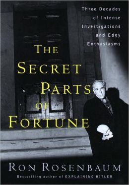 Secret Parts of Fortune: Three Decades of Intense Investigations and Edgy Enthusiasms