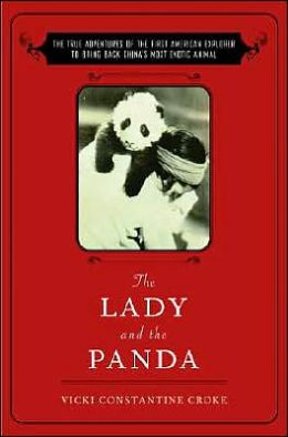 Lady and the Panda: The True Adventures of Ruth Harkness, the First American to Capture China's Most Exotic Animal