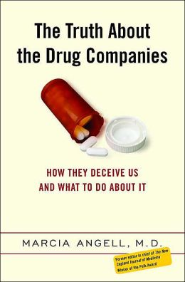 The Truth About the Drug Companies: How They Deceive Us, and What to Do About It