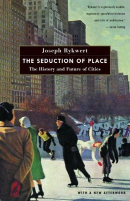 Seduction of Place: The History and Future of Cities