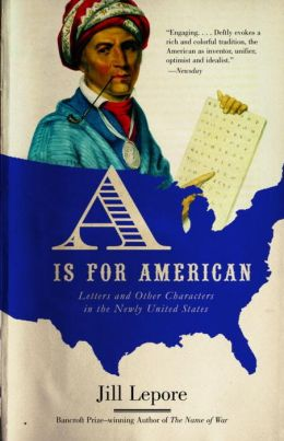 A Is for American: Letters and Other Characters in the Newly United States