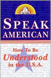 Speak American: A Survival Guide to the Language and Culture of the U. S. A.