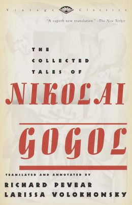 The Collected Tales of Nikolai Gogol (Pevear / Volokhonsky Translation)