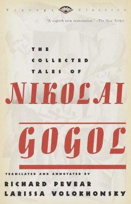 The Collected Tales of Nikolai Gogol (Pevear / Volokhonsky Translation)