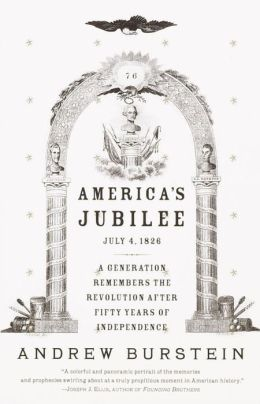 America's Jubilee: July 4, 1826-a Generation Remembers the Revolution After Fifty Years of Independence