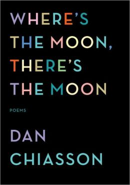 Where's the Moon, There's the Moon: Poems