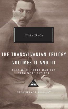 The Transylvanian Trilogy, Volumes II & III: They Were Found Wanting, They Were Divided