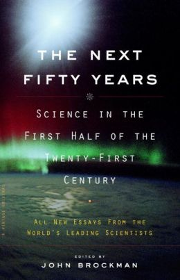 The Next Fifty Years: Science in the First Half of the Twenty-First Century