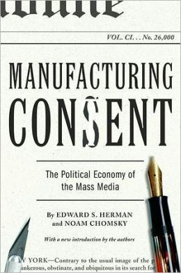 the manufacturing consent Manufacturing consent: the political economy of the mass media pantheon, 1988 new ways of knowing the sciences, society & reconstructive knowledge.