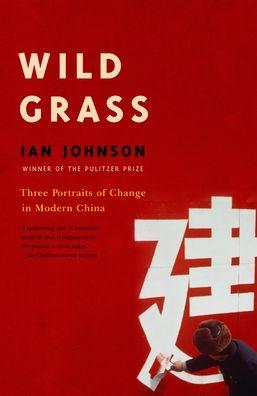 Wild Grass: Three Stories of Change in Modern China