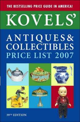 Kovels' Antiques and Collectibles Price List 2007
