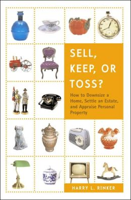 Sell, Keep, or Toss?: How to Downsize a Home, Settle an Estate, and Appraise Personal Property