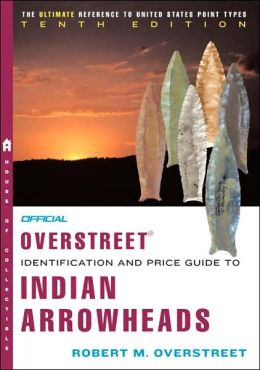 Official Overstreet Identification and Price Guide to Indian Arrowheads