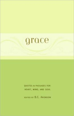 Grace: Quotes and Passages for Heart, Mind, and Soul