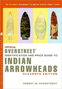 Official Overstreet Identification and Price Guide to Indian Arrowheads, 11th Edition