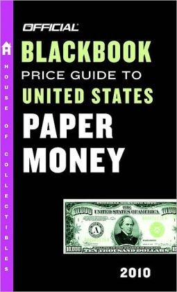 The Official Blackbook Price Guide to United States Paper Money 2010