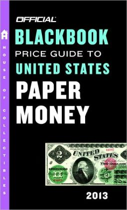 The Official Blackbook Price Guide to United States Paper Money 2013, 45th Edition
