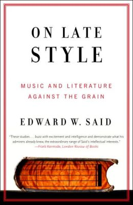 On Late Style: Music and Literature Against the Grain