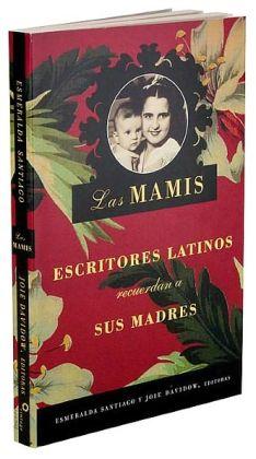 Las mamis. Escritores latinos recuerdan a sus madres