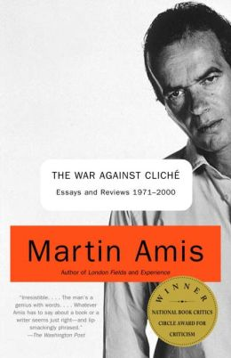 The War Against Cliche: Essays and Reviews 1971-2000