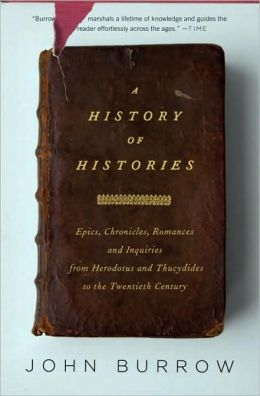 A History of Histories: Epics, Chronicles, and Inquiries from Herodotus and Thucydides to the Twentieth Century