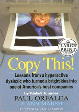 Copy This!: Lessons from a Hyperactive Dyslexic Who Turned a Bright Idea into One of America's Best Companies