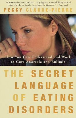 The Secret Language of Eating Disorders: The Revolutionary Approach to Understanding and Curing Anorexia and Bulimia