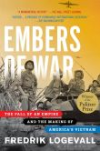 Book Cover Image. Title: Embers of War:  The Fall of an Empire and the Making of America's Vietnam, Author: Fredrik  Logevall