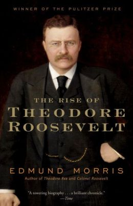 The rise of Theodore Roosevelt / Edmund Morris
