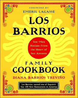 Los Barrios Family Cookbook: Tex-Mex Recipes from the Heart of San Antonio
