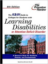 The K&W Guide to Colleges for Students with Learning Disabilities or Attention Deficit Disorder, 6th Edition