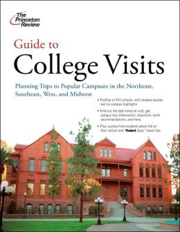 Guide to College Visits: Planning Trips to Popular Campuses in the Northeast, Southeast, West, and Midwest