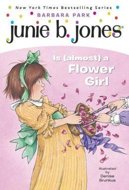 Junie B. Jones Is (Almost) a Flower Girl (Junie B. Jones Series #13)