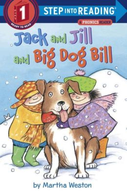 Jack and Jill and Big Dog Bill: A Phonics Reader (Step into Reading Series: A Step 1 Book)