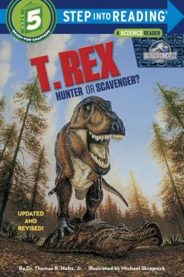 T. Rex: Hunter or Scavenger? (Step into Reading Series #5): Jurassic Park Institute