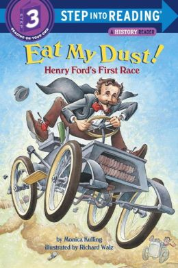 Eat My Dust! Henry Ford's First Race (Step into Reading) Monica Kulling and Richard Walz