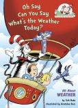 Book Cover Image. Title: Oh Say Can You Say What's the Weather Today?:  All About Weather (Cat in the Hat's Learning Library Series), Author: Tish Rabe