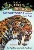Book Cover Image. Title: Magic Tree House Fact Tracker #12:  Sabertooths and the Ice Age: A Nonfiction Companion to Magic Tree House #7: Sunset of the Sabertooth, Author: Mary Pope Osborne