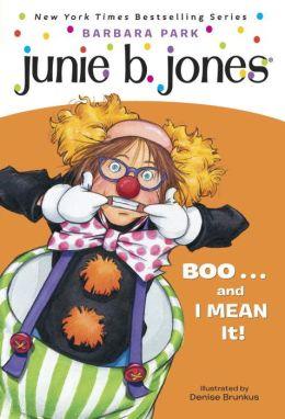 Junie B., First Grader: Boo...and I MEAN It! (Junie B. Jones Series #24)