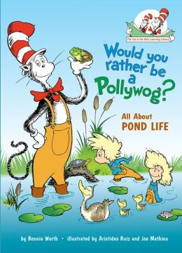Would You Rather Be a Pollywog?: All About Pond Life (Cat in the Hat's Learning Library Series)